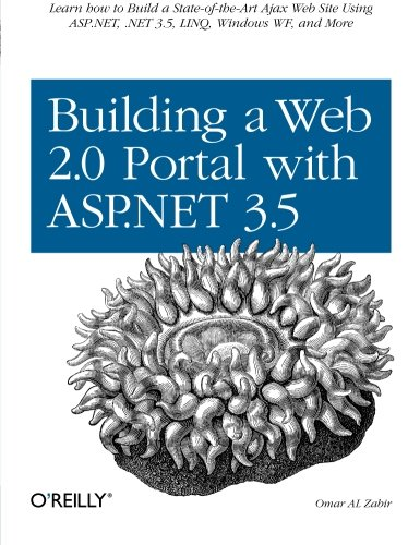 Building a Web 2.0 Portal with ASP.NET 3.5: Learn How to Build a State-of-the-Art Ajax Start Page Using ASP.NET, .NET 3.5, LINQ, Windows WF, and More by O'Reilly Media
