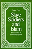 Slave Soldiers and Islam: The Genesis of a Military System