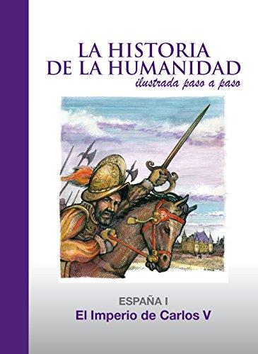 El Imperio de Carlos V: España 1 (La Historia de la Humanidad ilustrada paso a paso)