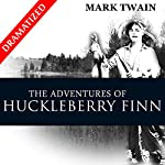 The Complete Adventures of Huckleberry Finn and Tom Sawyer (Dramatized) | Mark Twain