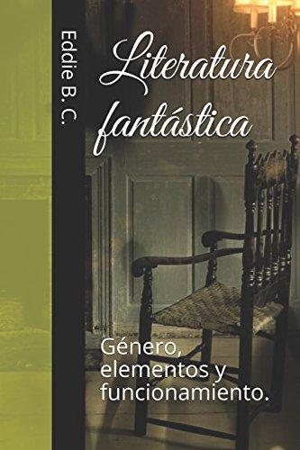 Literatura fantastica: Genero, elementos y funcionamiento. (Spanish Edition) [Eddie B. C.] (Tapa Blanda)