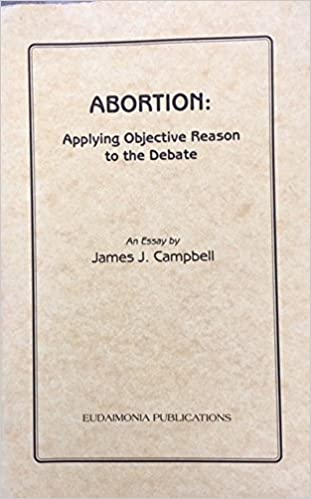 abortion applying objective reason to the debate james j campbell  abortion applying objective reason to the debate james j campbell   amazoncom books