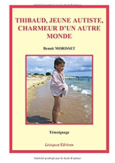 Thibaud, jeune autiste, charmeur d'un autre monde, Morisset, Benoit