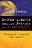 img - for Driving Change Through Diversity and Globalization: Transformative Leadership in the Academy by Anderson James A. (2008-08-04) Paperback book / textbook / text book