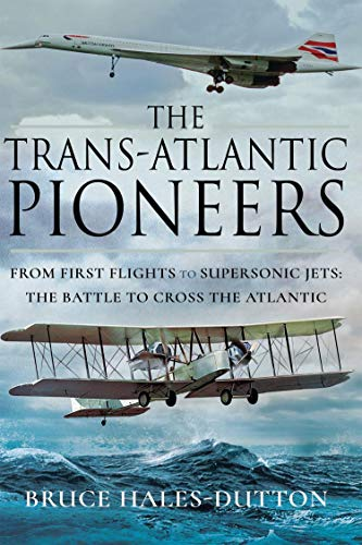 Sonic Cross - The Trans-Atlantic Pioneers: From First Flights to Supersonic Jets - The Battle to Cross the Atlantic