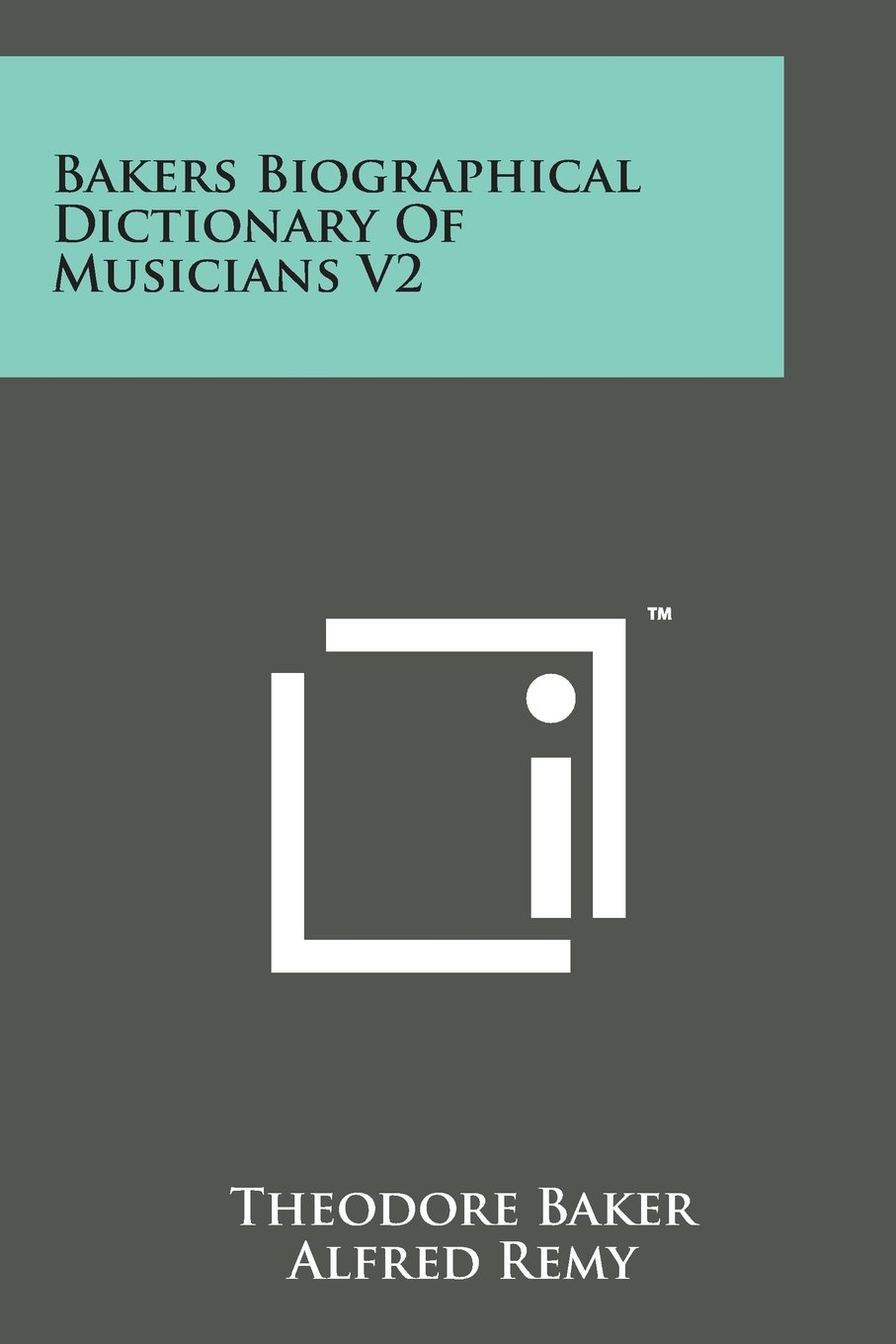 Bakers Biographical Dictionary of Musicians V2: Theodore Baker, Alfred  Remy: 9781169979475: Amazon.com: Books