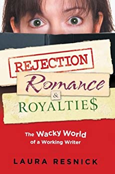 Rejection, Romance, and Royalties: The Wacky World of a Working Writer by [Resnick, Laura]
