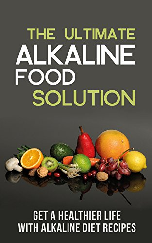 The Ultimate Alkaline Food Solution: Get a Healthier Life with Alkaline Diet Recipes by [Rowland, Naomi]