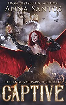 Captive (The Angels of Paris Chronicles Book 1) by [Santos, Anna]
