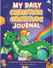 My Daily Christian Gratitude Journal: A Creative Journal with Daily Bible Verse For Kids Ages 7+ │ Help Kids Practice Daily Thanks, Mindfulness, & Make Good Choices │Dragons, Space, Dinosaurs, Robots, More!