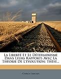 La Liberté et le déterminisme Dans Leurs Rapports Avec la Théorie de L'Évolution, Charles Sarolea, 1271032171