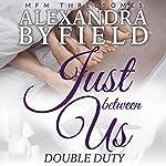 Just Between Us: Double Duty: MFM Threesomes | Alexandra Byfield