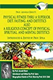 Prof. Arnold Ehret's Physical Fitness Thru a Superior Diet, Fasting, and Dietetics Also a Religious Concept of Physical, Spiritual, and Mental ... Annotated, and Edited by Prof. Spira