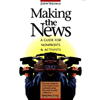 Making The News: A Guide For Activists An Nonprofits