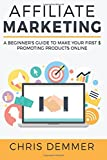 Affiliate Marketing: A Beginner's Guide To Make Your First $ Promoting Products Online (Blogging, Make Money Blogging, Affiliate Marketing, Blogging For Profit, Blogging For Beginners) (Volume 1)