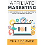Affiliate Marketing: A Beginner's Guide To Make Your First $ Promoting Products Online (Blogging, Make Money Blogging...
