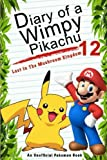img - for Diary Of A Wimpy Pikachu 12: Lost In The Mushroom Kingdom: (An Unofficial Pokemon Book) (Pokemon Books) (Volume 28) book / textbook / text book