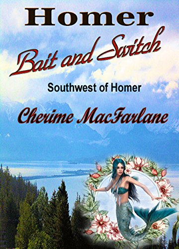 Homer Bait and Switch (Southwest of Homer Book 1)
