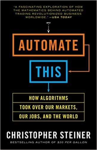 Automate This: How Algorithms Took Over Our Markets, Our Jobs, And The World Books Pdf File