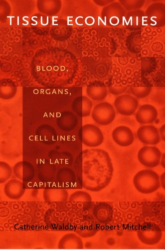 Tissue Economies: Blood, Organs, and Cell Lines in Late Capitalism (Science and Cultural Theory)