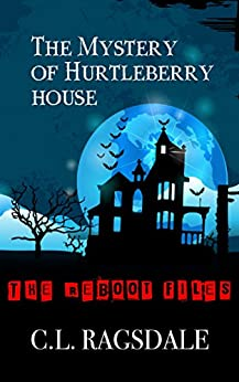The Mystery of Hurtleberry House (The Reboot Files Book 1) by [Ragsdale, C.L.]