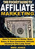 The Pocket Book of Affiliate Marketing: How To Choose A Niche, Make Sales, & Earn Consistent Affiliate Income In The Long Term!