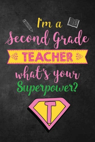 I'm a Second Grade Teacher What's Your Superpower?: Funny Second Grade Teacher Appreciation Gift for Women, Teacher Notebook/Journal with Lined and Blank Pages