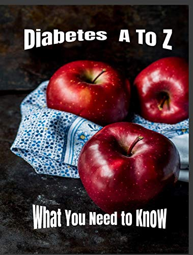 Diabetes A To Z: What You Need to Know (Diabetes 2 Book 1)