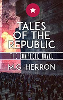 Tales of the Republic (The Complete Novel) by [Herron, M.G.]