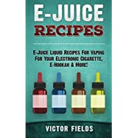 E-Juice Recipes: E-Juice Liquid Recipes For Vaping For Your Electronic Cigarette...