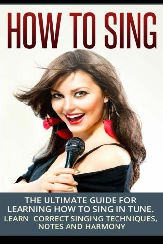 By Sam Siv How To Sing: The Ultimate Guide for Learning How To Sing in...