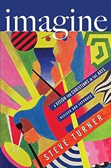 Imagine: A Vision for Christians in the Arts por [Turner, Steve]