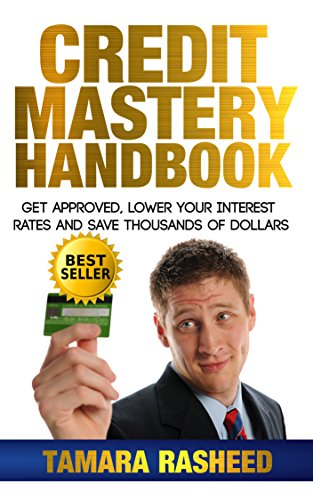 Credit Mastery Handbook: Get Approved, Lower Your Interest Rates, and Use Your Credit With Confidence (Increase Your Credit Score By 100 Points)