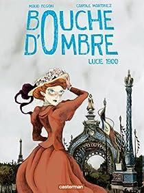 Bouche d'ombre, tome 2 : Lucie 1900 par Martinez