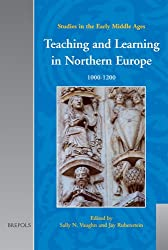 Teaching and Learning in Northern Europe: 1000-1200 (Studies in the Early Middle Ages)