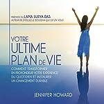 Votre ultime plan de vie: Comment transformer en profondeur votre expérience du quotidien et instaurer un changement durable | Jennifer Howard