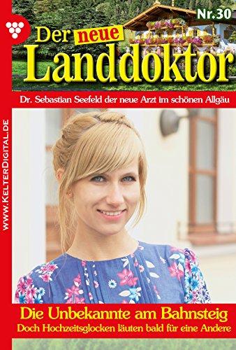 Der neue Landdoktor 30 - Arztroman: Die Unbekannte am Bahnsteig (German Edition)