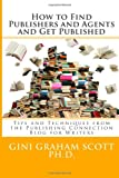 How to Find Publishers and Agents and Get Published, Gini Scott, 1499522134