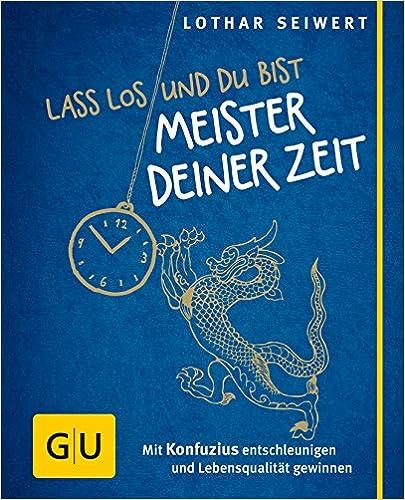 Cover des Buchs: Lass los und du bist Meister deiner Zeit: Mit Konfuzius entschleunigen und Lebensqualität gewinnen (GU Mind & Soul Kleiner Coach)