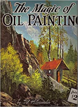 Download Audible Books >> The Magic Of Oil Painting (Walter Foster Art Books, 162): W. Alexander: Amazon.com: Books