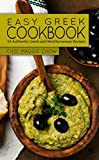 Easy Greek Cookbook: 50 Authentic Greek and Mediterranean Recipes (Greek Cooking, Greek Recipes, Greek Cookbook, Mediterranean Cookbook, Mediterranean Recipes Book 1)