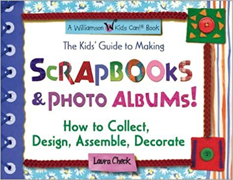 Book The Kids' Guide to Making Scrapbooks and Photo Albums: How to Collect, Design, Assemble and Decorate (Williamson Kids Can Books) by Laura Check (2001-10-01)