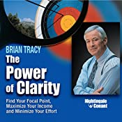 The Power of Clarity: Find Your Focal Point, Maximize Your Income, Minimize Your Effort | Brian Tracy
