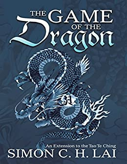 The Game of the Dragon: An Extension to the Tao Te Ching por [Lai, Simon C.H.]