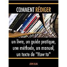 """Comment rédiger un livre, un guide pratique, une méthode, un manuel, un texte de """"How to"""" (French Edition)"""