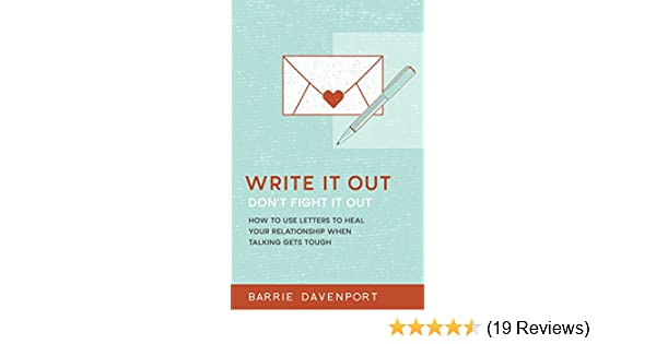 Amazon write it out dont fight it out how to use letters to amazon write it out dont fight it out how to use letters to heal your relationship when talking gets tough ebook barrie davenport kindle store fandeluxe Choice Image