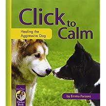 Click to Calm: Healing the Aggressive Dog