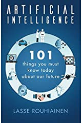 Artificial Intelligence: 101 Things You Must Know Today About Our Future Paperback