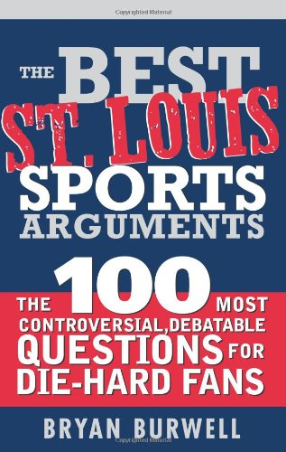 The Best St. Louis Sports Arguments: The 100 Most Controversial, Debatable Questions for Die-Hard Fans (Best Sports Arguments) (Athlete With Most Championships In Any Sport)