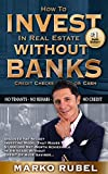 Invest In Real Estate Without Banks: No Tenants, No Rehabs, No Credit